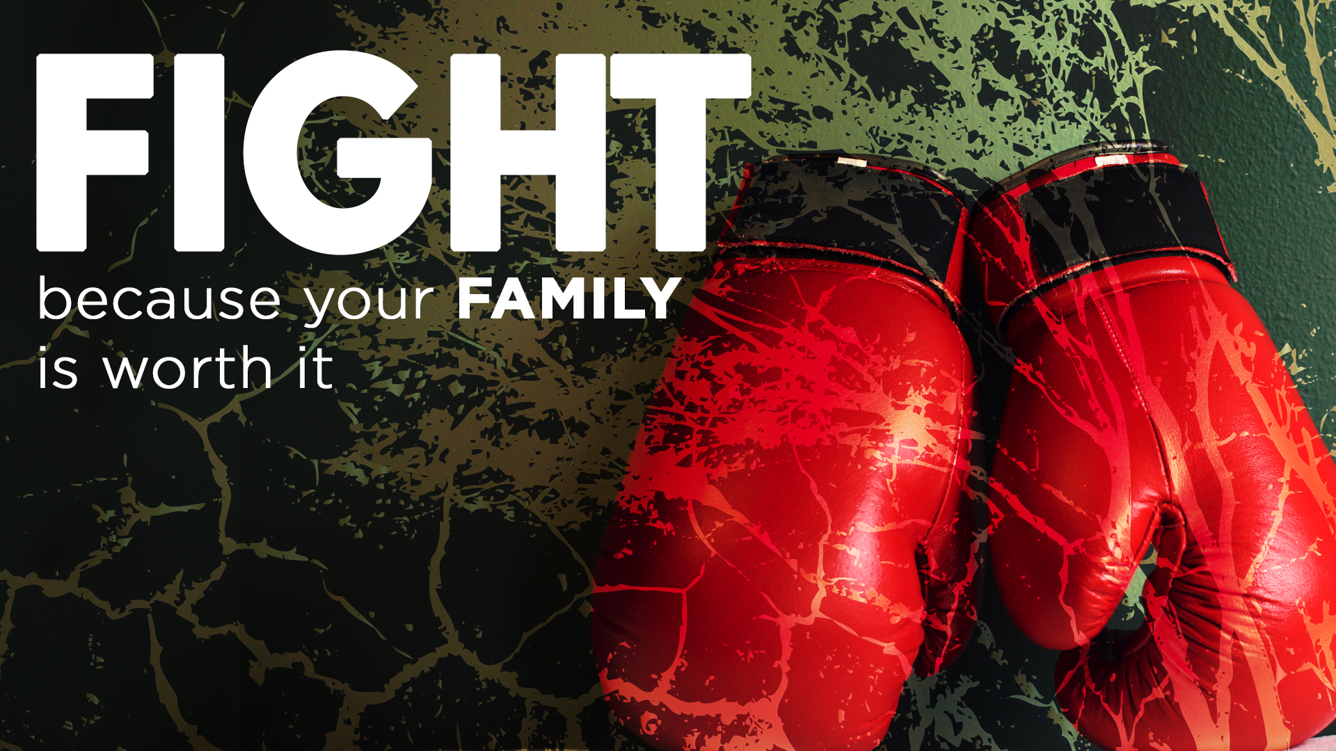 Fight because your family is worth it